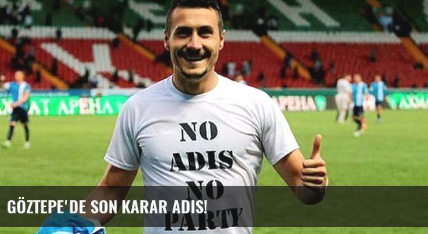 Göztepe'de son karar Adis!