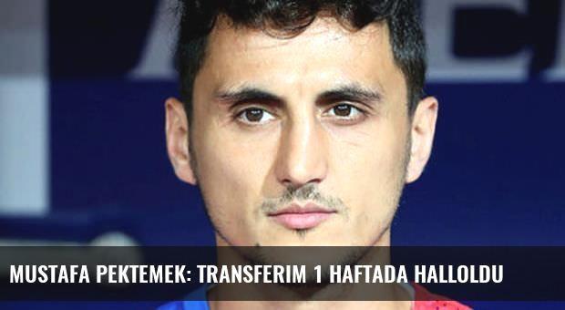 Mustafa Pektemek: Transferim 1 haftada halloldu