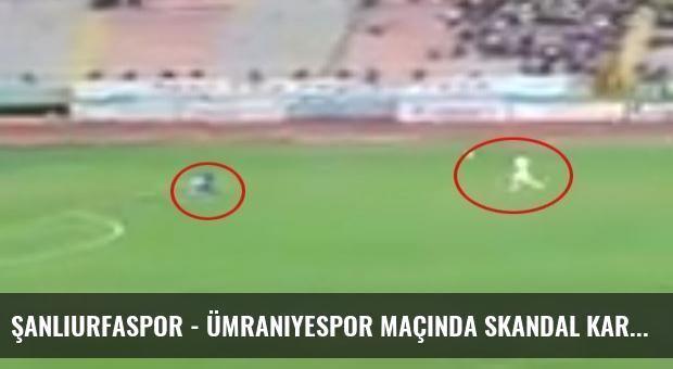 Şanlıurfaspor - Ümraniyespor maçında skandal karar