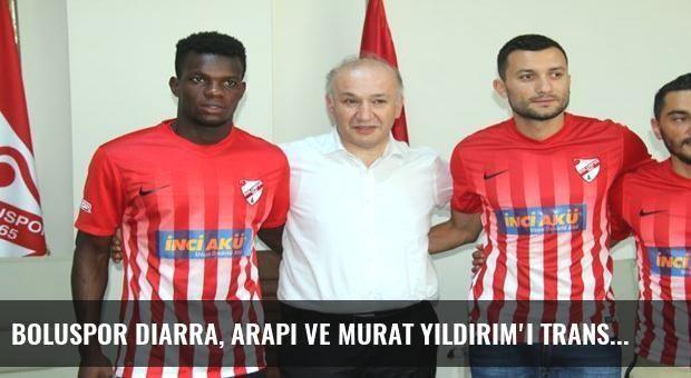 Boluspor Diarra, Arapi ve Murat Yıldırım'ı transfer etti