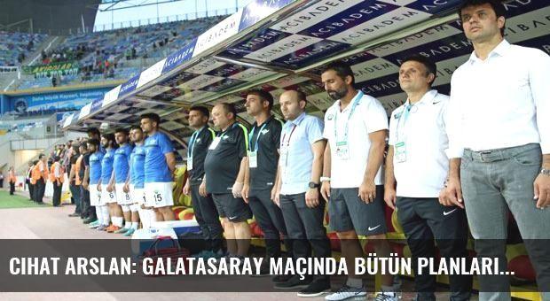 Cihat Arslan: Galatasaray maçında bütün planlarımız kazanmak üzerine
