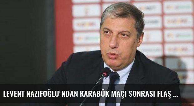 Levent Nazifoğlu'ndan Karabük maçı sonrası flaş sözler