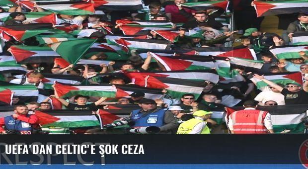 UEFA'dan Celtic'e şok ceza
