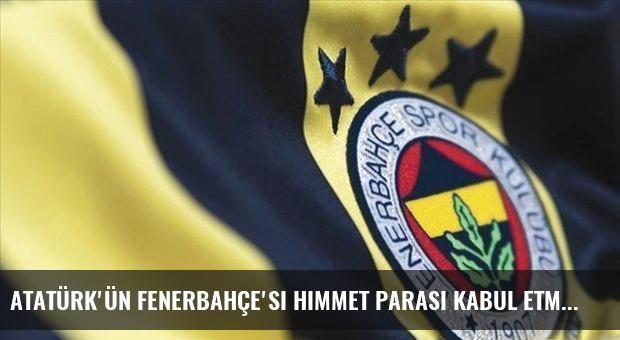 Atatürk'ün Fenerbahçe'si himmet parası kabul etmez
