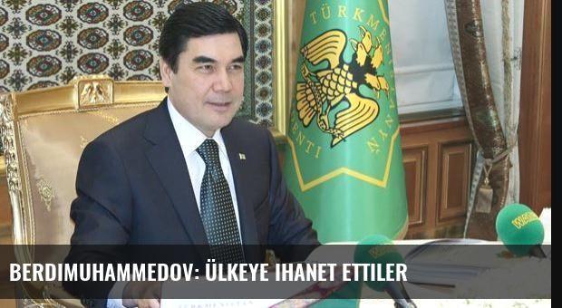 Berdimuhammedov: Ülkeye ihanet ettiler