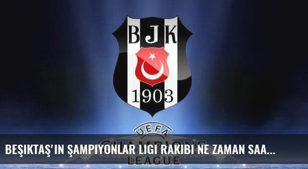 Beşiktaş'ın Şampiyonlar Ligi rakibi ne zaman saat kaçta belli olacak? - İşte Beşiktaş'ın muhtemel rakipleri