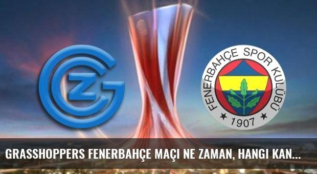 Grasshoppers Fenerbahçe maçı ne zaman, hangi kanalda saat kaçta?