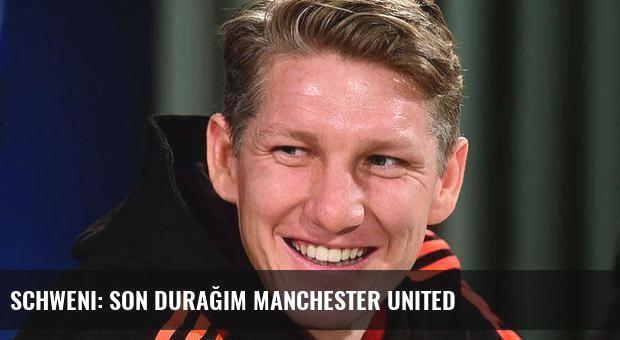 Schweni: Son durağım Manchester United
