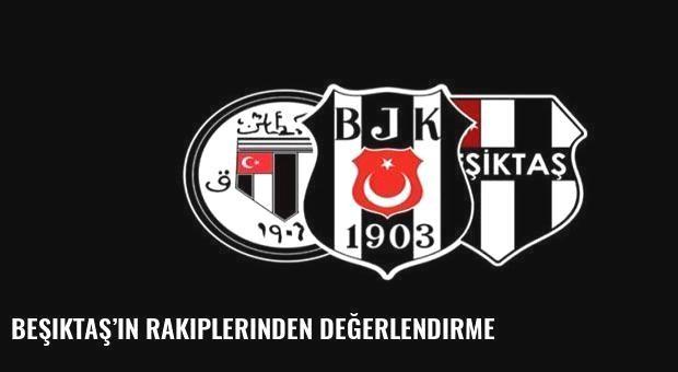 Beşiktaş'ın rakiplerinden değerlendirme