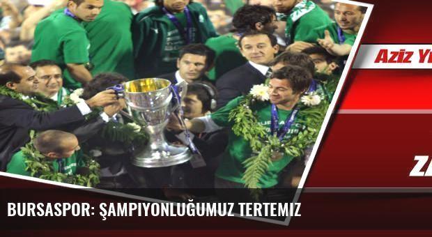Bursaspor: Şampiyonluğumuz tertemiz