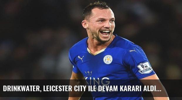 Drinkwater, Leicester City ile devam kararı aldı