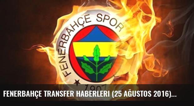 Fenerbahçe transfer haberleri (25 Ağustos 2016)