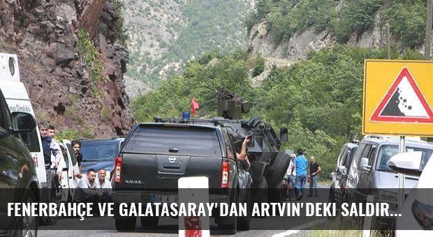 Fenerbahçe ve Galatasaray'dan Artvin'deki saldırıya tepki!