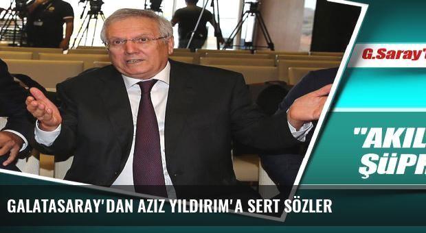 Galatasaray'dan Aziz Yıldırım'a sert sözler