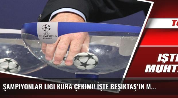 Şampiyonlar Ligi kura çekimi! İşte Beşiktaş'ın muhtemel rakipleri