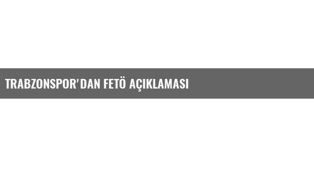 Trabzonspor'dan FETÖ açıklaması