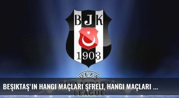 Beşiktaş'ın hangi maçları şfreli, hangi maçları şifresiz?