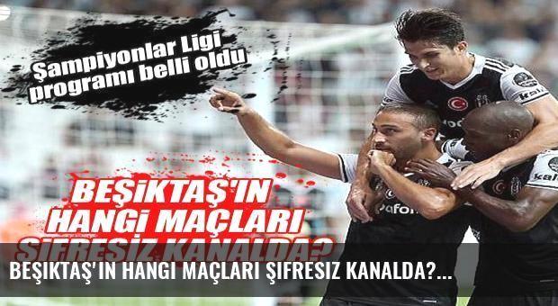 Beşiktaş'ın hangi maçları şifresiz kanalda?