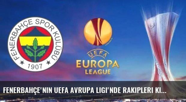 Fenerbahçe'nin UEFA Avrupa Ligi'nde rakipleri kimler oldu?