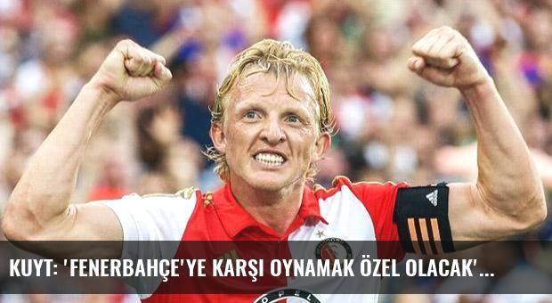 Kuyt: 'Fenerbahçe'ye karşı oynamak özel olacak'
