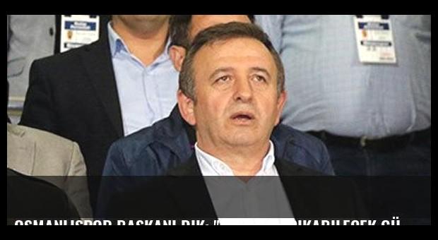Osmanlıspor Başkanı Dik: 'Gruptan çıkabilecek güçteyiz'