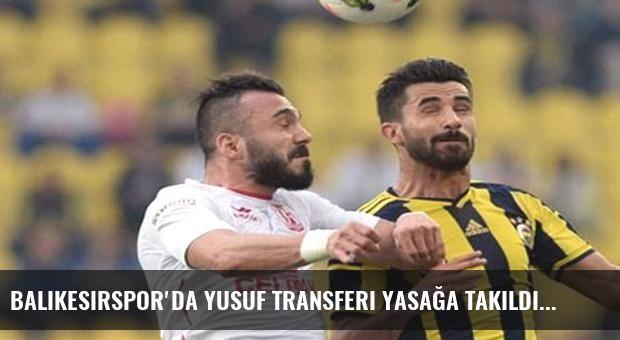 Balıkesirspor'da Yusuf transferi yasağa takıldı