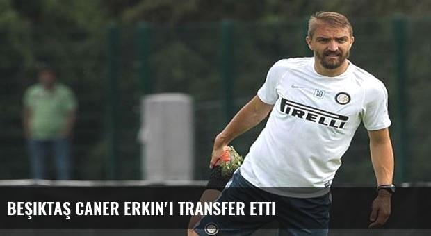 Beşiktaş Caner Erkin'i transfer etti