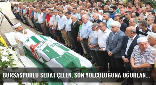 Bursasporlu Sedat Çelen, son yolculuğuna uğurlandı
