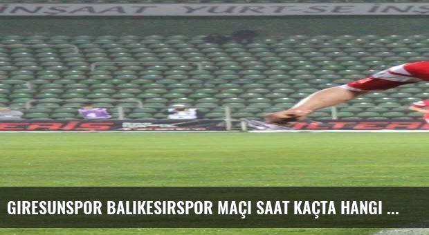 Giresunspor Balıkesirspor maçı saat kaçta hangi kanalda?