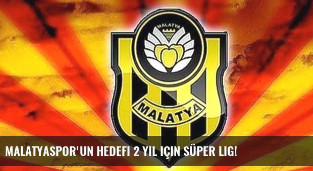 Malatyaspor'un hedefi 2 yıl için Süper Lig!
