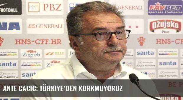 Ante Cacic: Türkiye'den korkmuyoruz