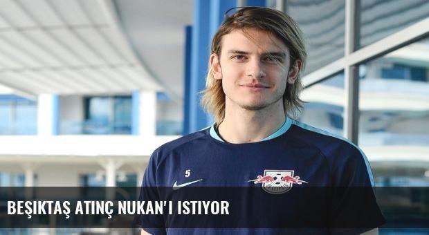 Beşiktaş Atınç Nukan'ı istiyor