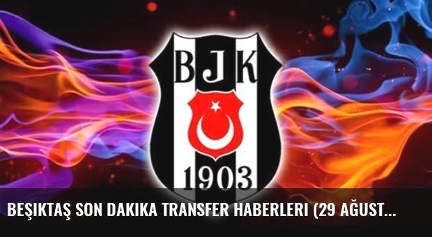 Beşiktaş son dakika transfer haberleri (29 Ağustos 2016)