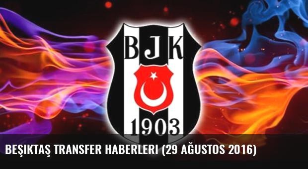 Beşiktaş transfer haberleri (29 Ağustos 2016)