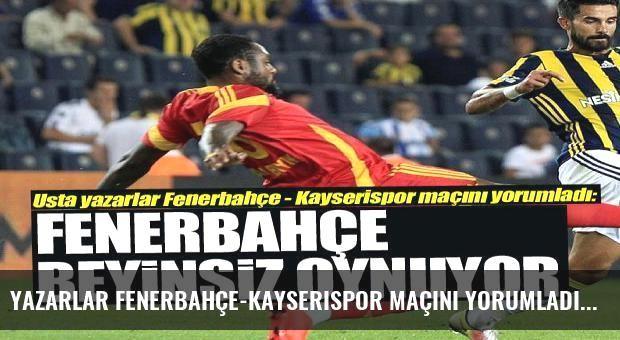 Yazarlar Fenerbahçe-Kayserispor maçını yorumladı