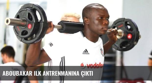 Aboubakar ilk antrenmanına çıktı