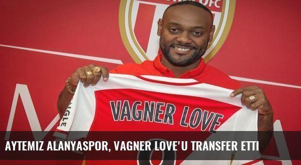 Aytemiz Alanyaspor, Vagner Love'u transfer etti