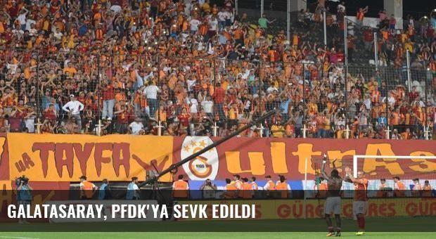 Galatasaray, PFDK'ya sevk edildi