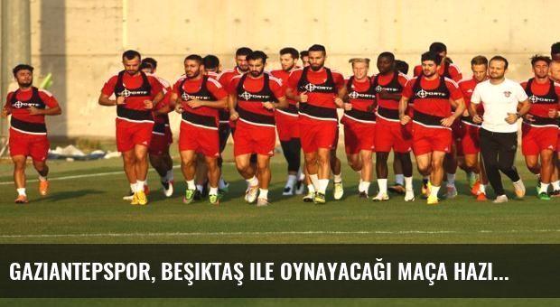 Gaziantepspor, Beşiktaş ile oynayacağı maça hazırlanıyor