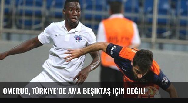 Omeruo, Türkiye'de ama Beşiktaş için değil!