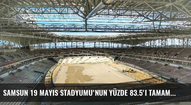 Samsun 19 Mayıs Stadyumu'nun Yüzde 83.5'i Tamam