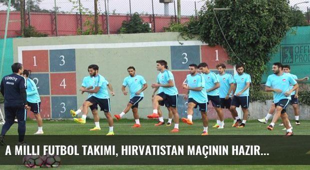 A Milli Futbol Takımı, Hırvatistan maçının hazırlıklarına başladı