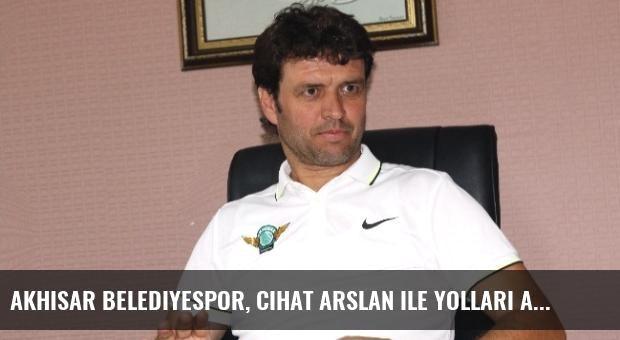 Akhisar Belediyespor, Cihat Arslan ile Yolları Ayırdı