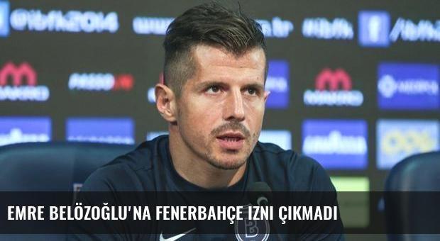 Emre Belözoğlu'na Fenerbahçe izni çıkmadı