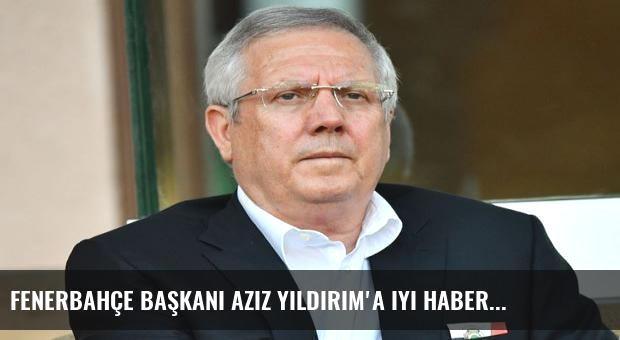 Fenerbahçe başkanı Aziz Yıldırım'a iyi haber