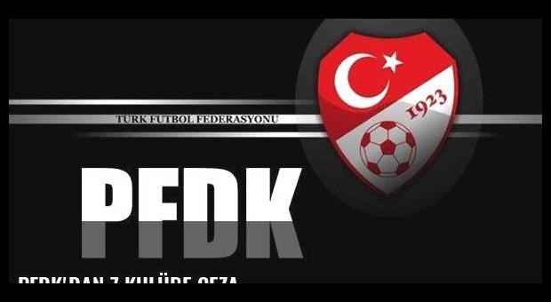 PFDK'dan 7 kulübe ceza