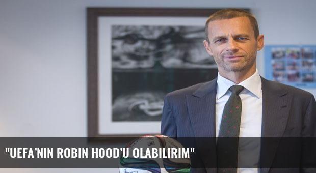 'UEFA'nın Robin Hood'u olabilirim'