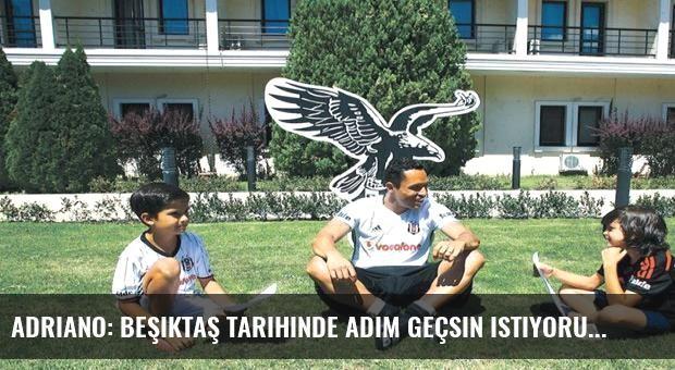 Adriano: Beşiktaş tarihinde adım geçsin istiyorum