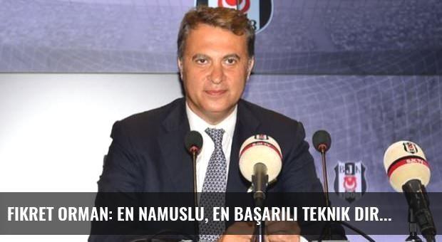 Fikret Orman: En namuslu, en başarılı teknik direktör...