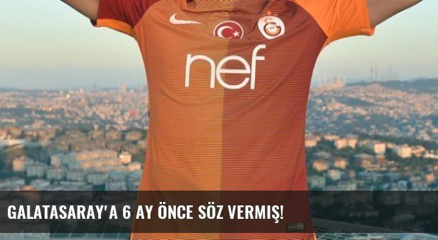 Galatasaray'a 6 Ay Önce Söz Vermiş!